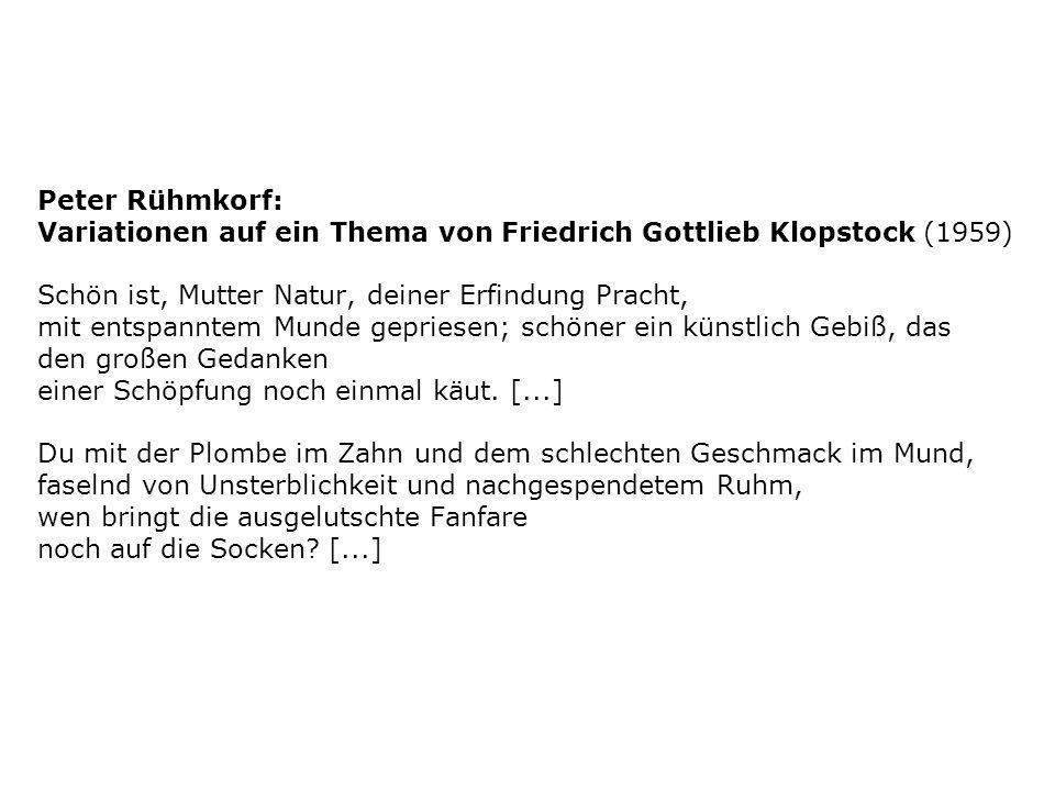 Peter Rühmkorf: Variationen auf ein Thema von Friedrich Gottlieb Klopstock (1959) Schön ist, Mutter Natur, deiner Erfindung Pracht, mit entspanntem Mu