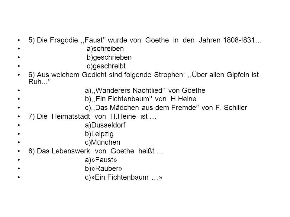 5) Die Fragödie,,Faust'' wurde von Goethe in den Jahren 1808-!831… a)schreiben b)geschrieben c)geschreibt 6) Aus welchem Gedicht sind folgende Strophe