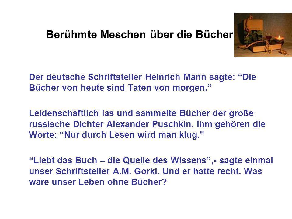 """Berühmte Meschen über die Bücher Der deutsche Schriftsteller Heinrich Mann sagte: """"Die Bücher von heute sind Taten von morgen."""" Leidenschaftlich las u"""