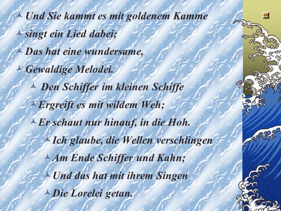 Die Lorelei Heinrich Heine Ich weiss nicht, was soll es bedeuten, Dass ich so traurig bin; Ein Marchen aus alten Zeiten, Das kommt mir nicht aus dem Sinn.