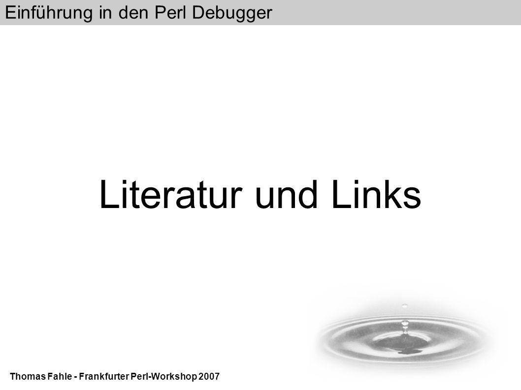 Einführung in den Perl Debugger Thomas Fahle - Frankfurter Perl-Workshop 2007 Literatur und Links