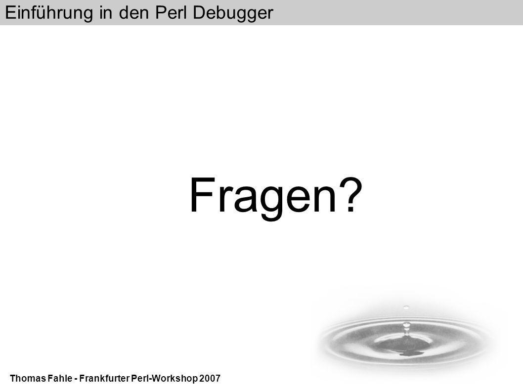 Einführung in den Perl Debugger Thomas Fahle - Frankfurter Perl-Workshop 2007 Fragen