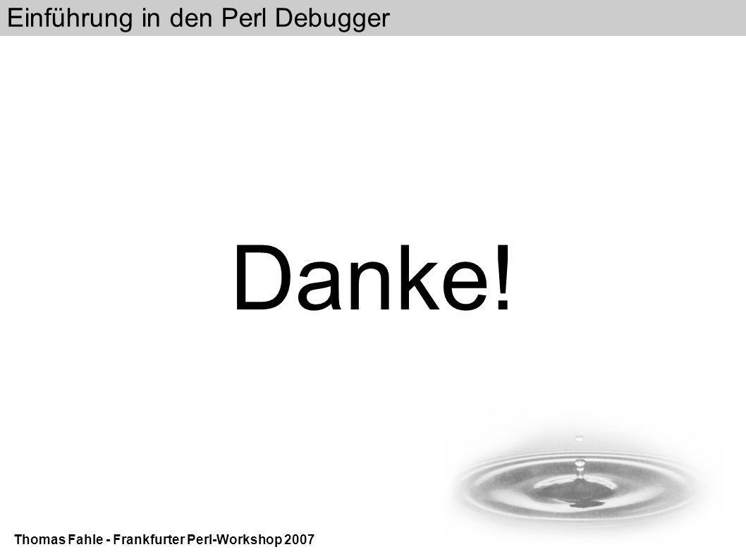 Einführung in den Perl Debugger Thomas Fahle - Frankfurter Perl-Workshop 2007 Danke!