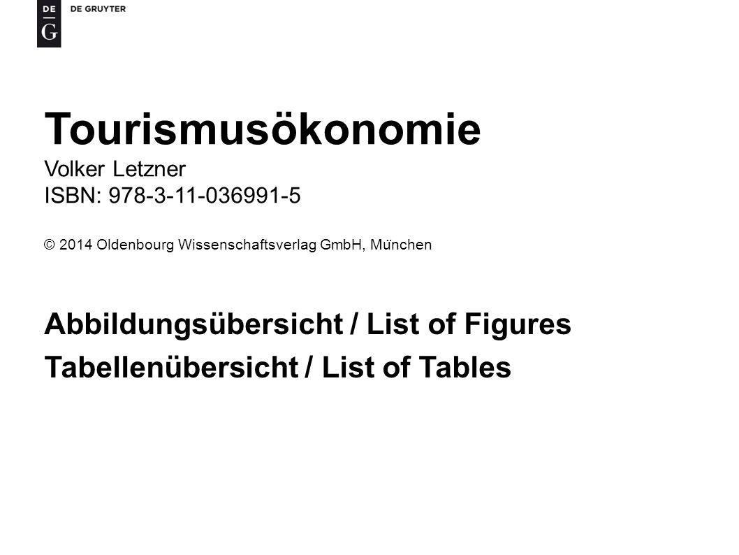 Tourismusökonomie Volker Letzner ISBN: 978-3-11-036991-5 © 2014 Oldenbourg Wissenschaftsverlag GmbH, Mu ̈ nchen Abbildungsübersicht / List of Figures Tabellenübersicht / List of Tables