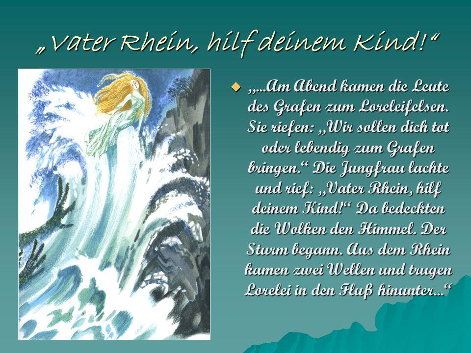 """""""Vater Rhein, hilf deinem Kind!  """"...Am Abend kamen die Leute des Grafen zum Loreleifelsen."""