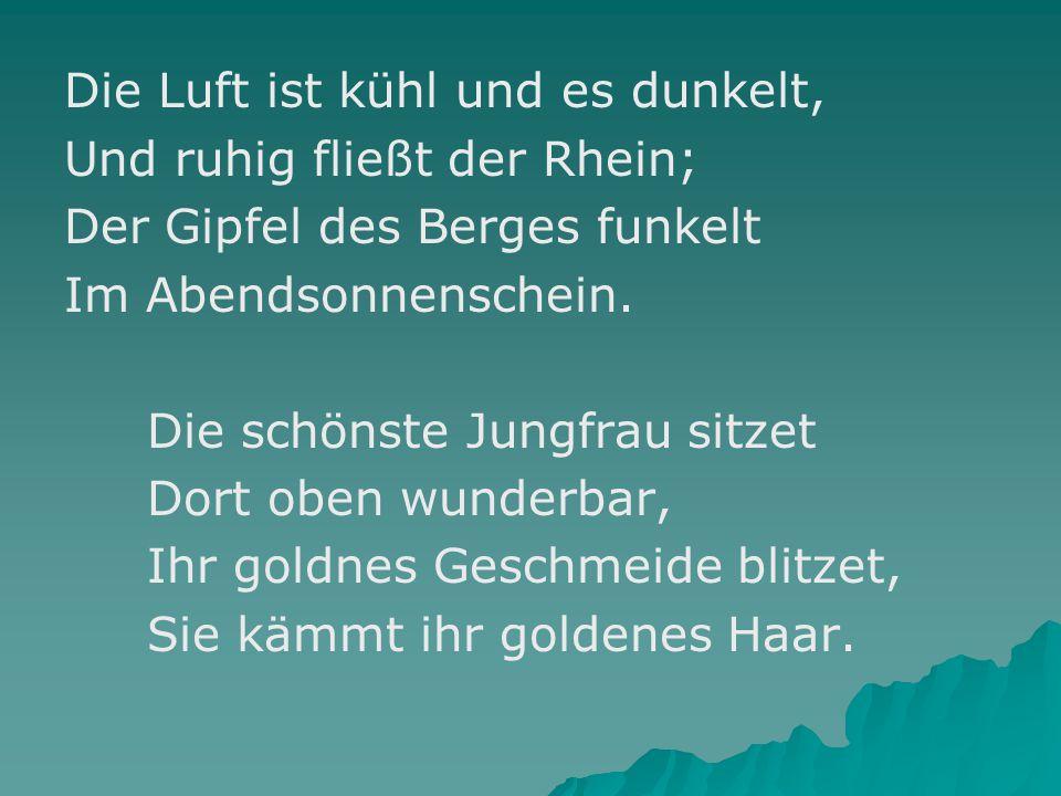 Die Luft ist kühl und es dunkelt, Und ruhig fließt der Rhein; Der Gipfel des Berges funkelt Im Abendsonnenschein.
