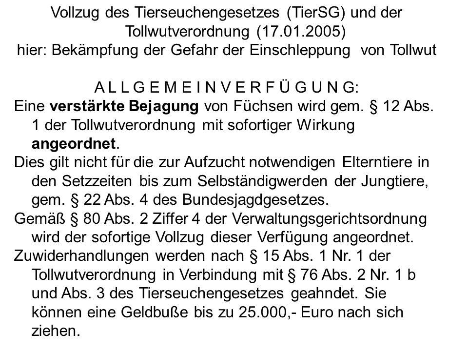 Vollzug des Tierseuchengesetzes (TierSG) und der Tollwutverordnung (17.01.2005) hier: Bekämpfung der Gefahr der Einschleppung von Tollwut A L L G E M