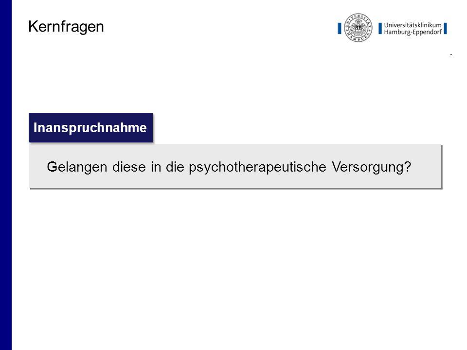 Kernfragen Gelangen diese in die psychotherapeutische Versorgung? Inanspruchnahme
