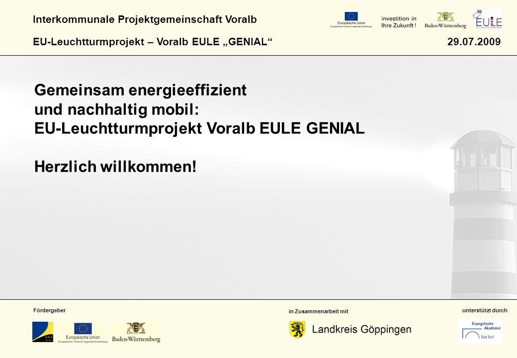 """Interkommunale Projektgemeinschaft Voralb EU-Leuchtturmprojekt – Voralb EULE """"GENIAL 29.07.2009 Gemeinsam energieeffizient und nachhaltig mobil: EU-Leuchtturmprojekt Voralb EULE GENIAL Herzlich willkommen."""