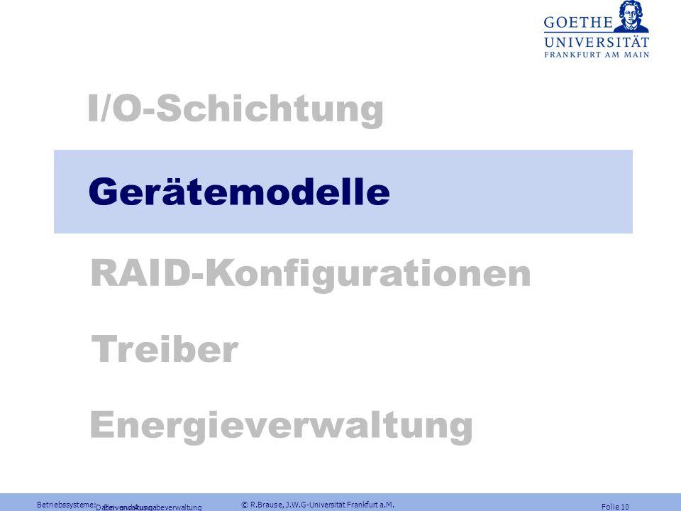 Betriebssysteme: © R.Brause, J.W.G-Universität Frankfurt a.M. Folie 9 Ein- und Ausgabeverwaltung Treiber: Fehlertoleranzfunktionen Windows NT: Cluster