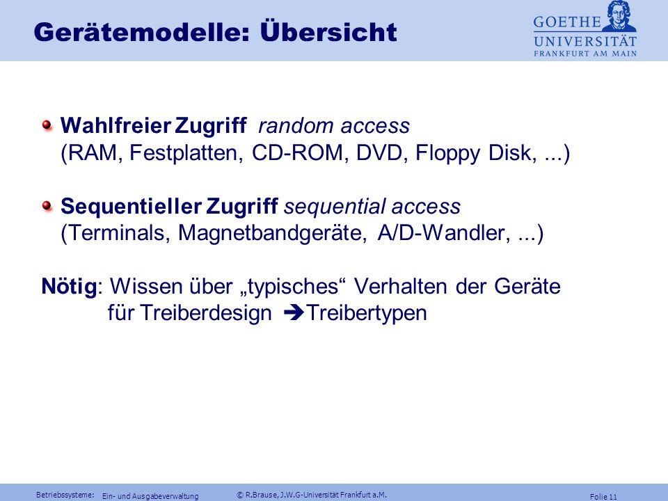 Betriebssysteme: © R.Brause, J.W.G-Universität Frankfurt a.M. Folie 10 Ein- und Ausgabeverwaltung Dateiverwaltung Energieverwaltung Gerätemodelle RAID