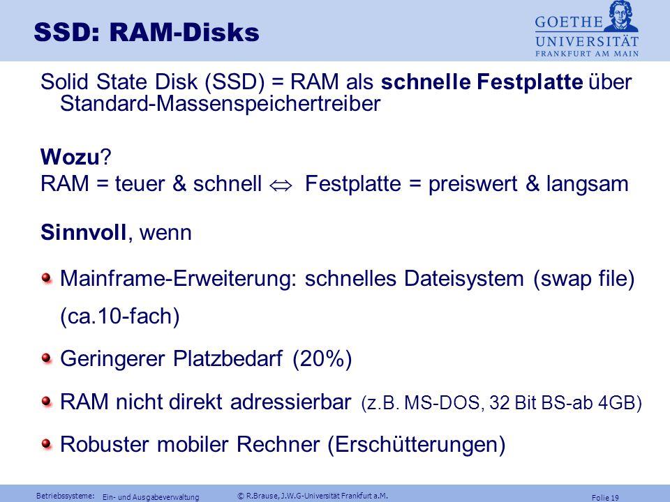 Betriebssysteme: © R.Brause, J.W.G-Universität Frankfurt a.M. Folie 18 Ein- und Ausgabeverwaltung Festplatten: Zugriffsoptimierung Unix: Pro Zylinderg