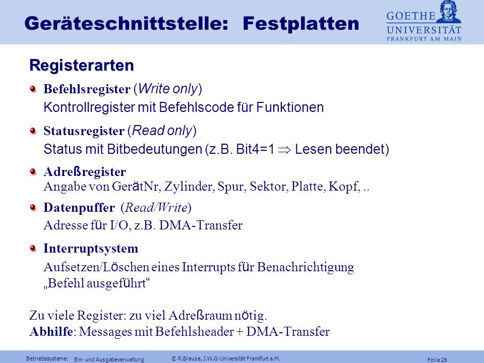Betriebssysteme: © R.Brause, J.W.G-Universität Frankfurt a.M. Folie 27 Ein- und Ausgabeverwaltung Geräteschnittstellen: PC IRQs IRQ DEVICE USED in AT,