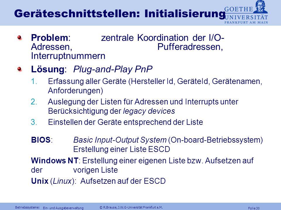 Betriebssysteme: © R.Brause, J.W.G-Universität Frankfurt a.M. Folie 29 Ein- und Ausgabeverwaltung Geräteschnittstelle: Serielle Geräte Sequentielles R