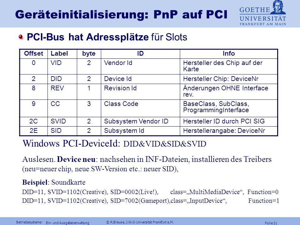 Betriebssysteme: © R.Brause, J.W.G-Universität Frankfurt a.M. Folie 30 Ein- und Ausgabeverwaltung Geräteschnittstellen: Initialisierung Problem: zentr