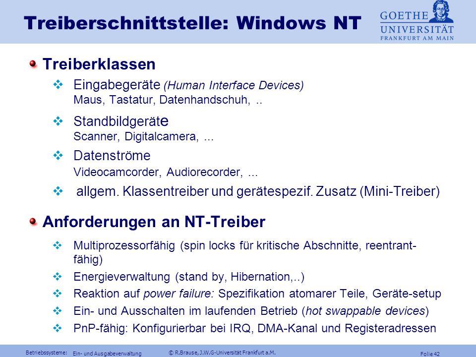 Betriebssysteme: © R.Brause, J.W.G-Universität Frankfurt a.M. Folie 41 Ein- und Ausgabeverwaltung Treiberschnittstelle: Unix Kernprozeduren xx = lp, m