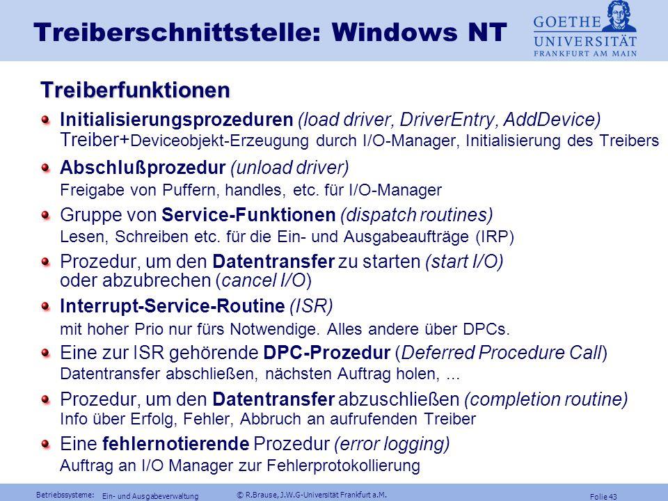 Betriebssysteme: © R.Brause, J.W.G-Universität Frankfurt a.M. Folie 42 Ein- und Ausgabeverwaltung Treiberschnittstelle: Windows NT Treiberklassen  Ei