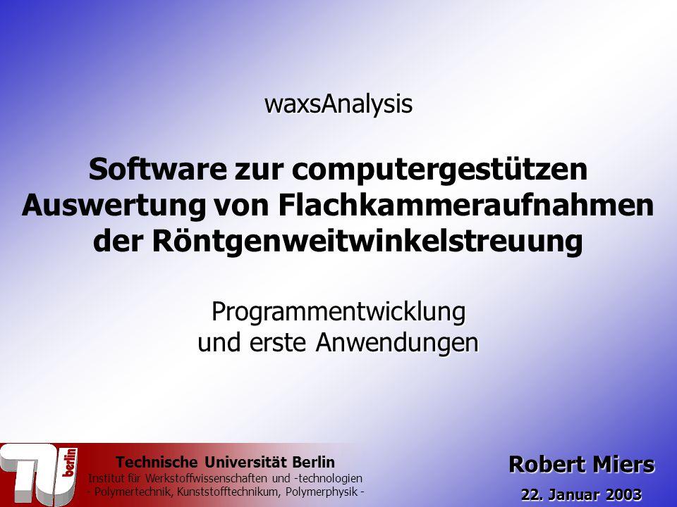 waxsAnalysis Software zur computergestützen Auswertung von Flachkammeraufnahmen der RöntgenweitwinkelstreuungProgrammentwicklung und erste Anwendungen Robert Miers 22.