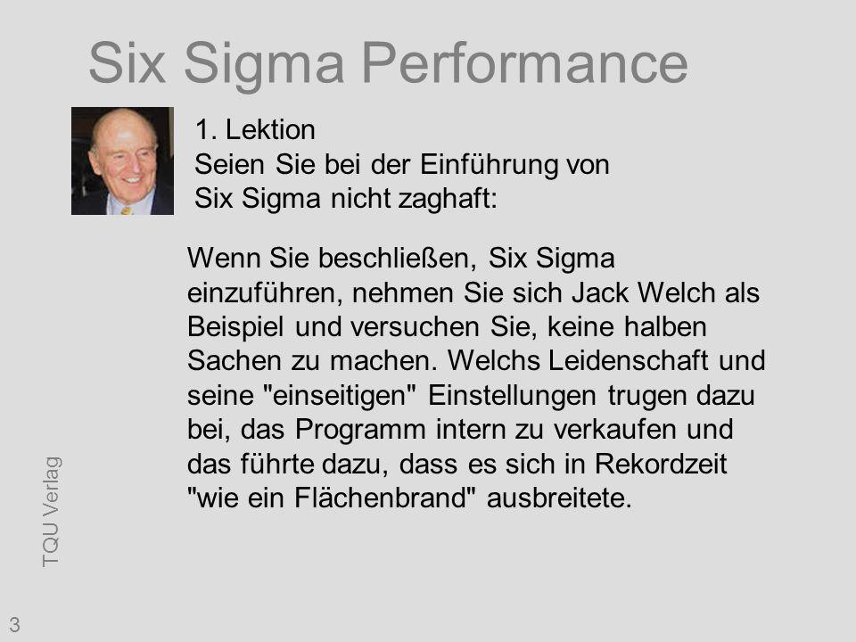 TQU Verlag 3 Six Sigma Performance 1. Lektion Seien Sie bei der Einführung von Six Sigma nicht zaghaft: Wenn Sie beschließen, Six Sigma einzuführen, n