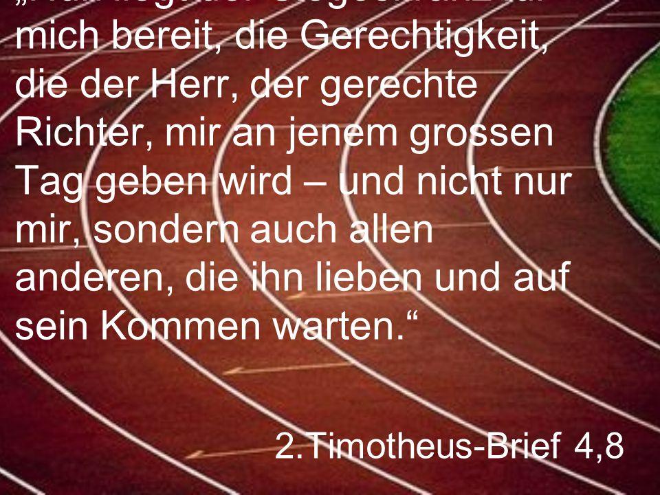 """2.Timotheus-Brief 4,8 """"Nun liegt der Siegeskranz für mich bereit, die Gerechtigkeit, die der Herr, der gerechte Richter, mir an jenem grossen Tag gebe"""