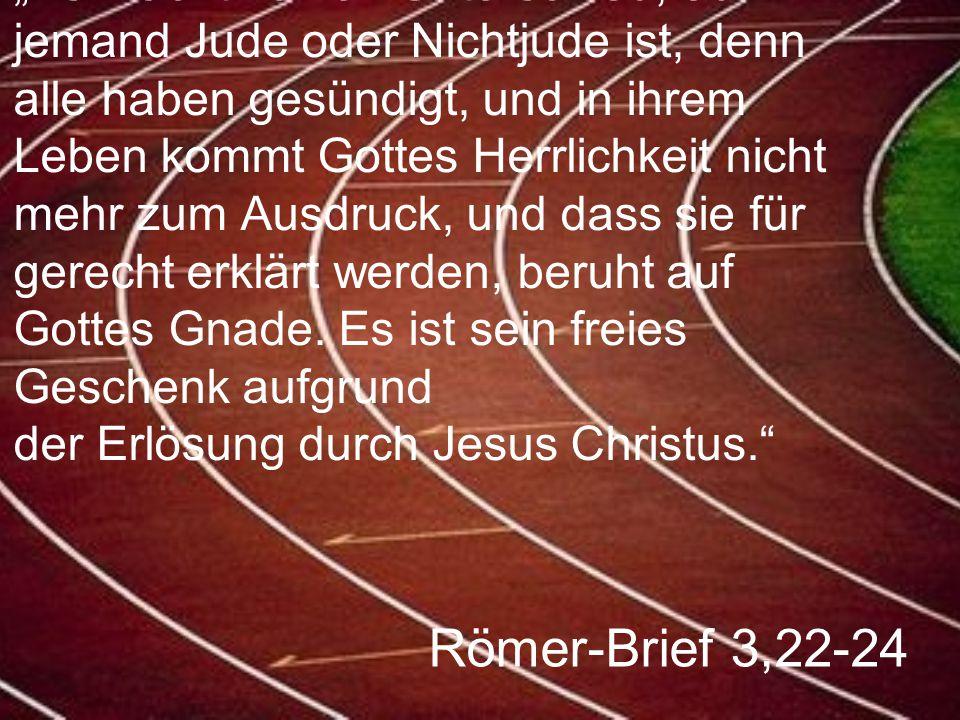 """Römer-Brief 3,22-24 """"Es macht keinen Unterschied, ob jemand Jude oder Nichtjude ist, denn alle haben gesündigt, und in ihrem Leben kommt Gottes Herrli"""