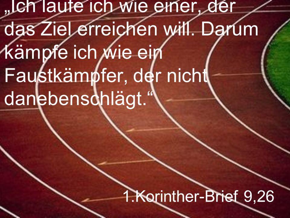 """1.Korinther-Brief 9,26 """"Ich laufe ich wie einer, der das Ziel erreichen will. Darum kämpfe ich wie ein Faustkämpfer, der nicht danebenschlägt."""""""
