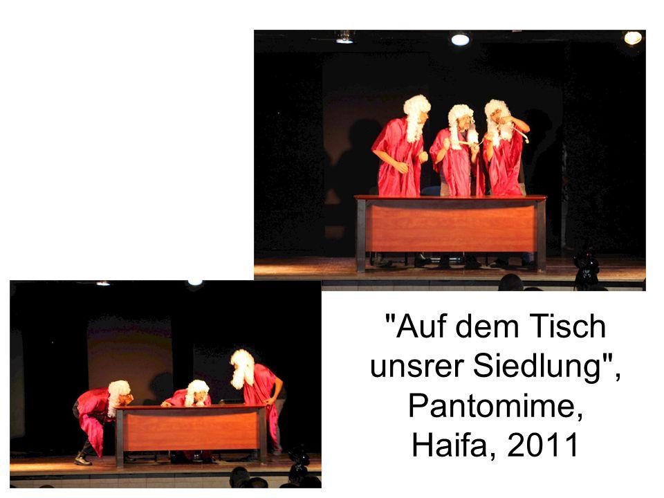 Auf dem Tisch unsrer Siedlung , Pantomime, Haifa, 2011