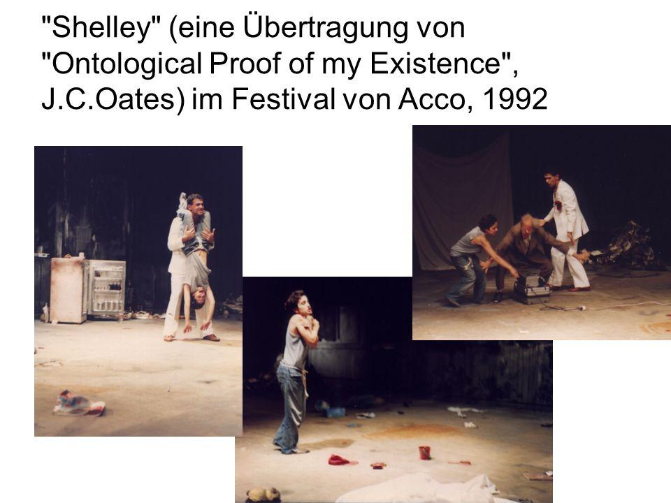 Shelley (eine Übertragung von Ontological Proof of my Existence , J.C.Oates) im Festival von Acco, 1992