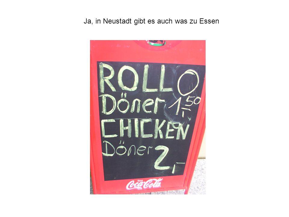 Ja, in Neustadt gibt es auch was zu Essen