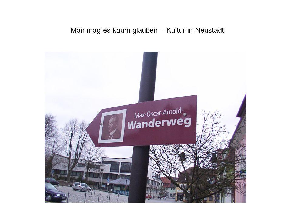 Man mag es kaum glauben – Kultur in Neustadt