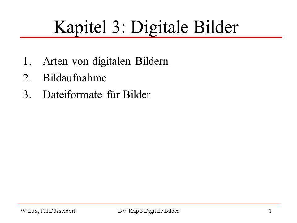 W. Lux, FH Düsseldorf BV: Kap 3 Digitale Bilder1 Kapitel 3: Digitale Bilder 1.Arten von digitalen Bildern 2.Bildaufnahme 3.Dateiformate für Bilder