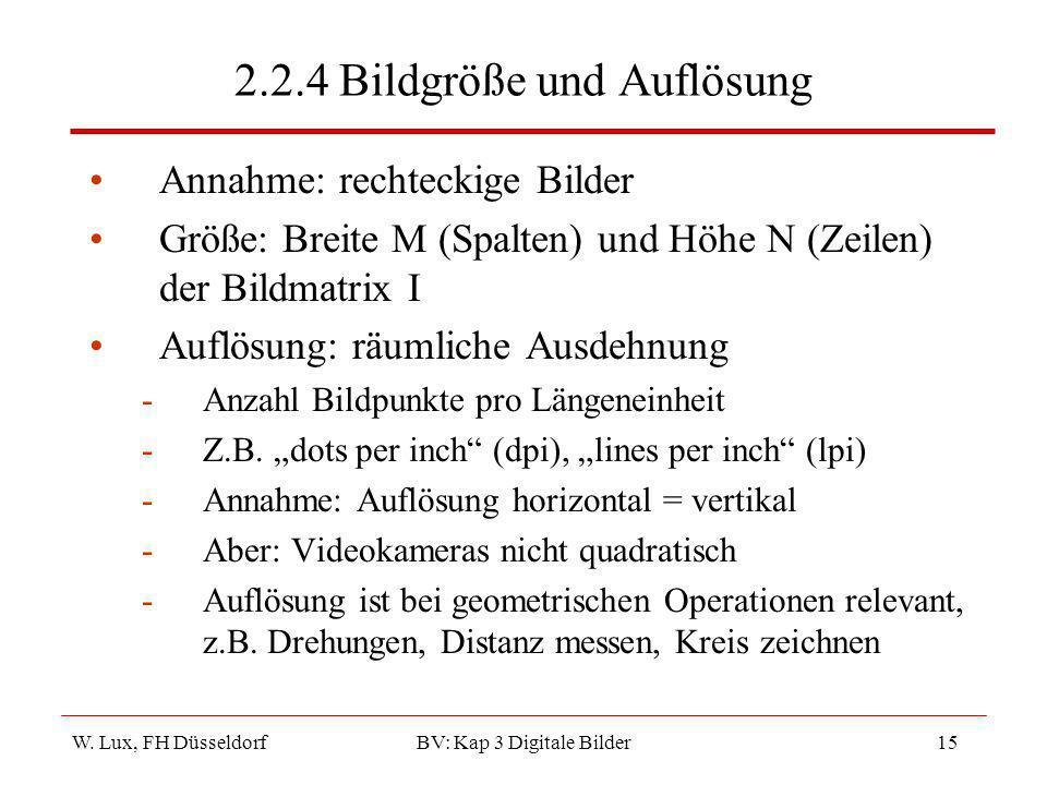 W. Lux, FH Düsseldorf BV: Kap 3 Digitale Bilder15 2.2.4 Bildgröße und Auflösung Annahme: rechteckige Bilder Größe: Breite M (Spalten) und Höhe N (Zeil