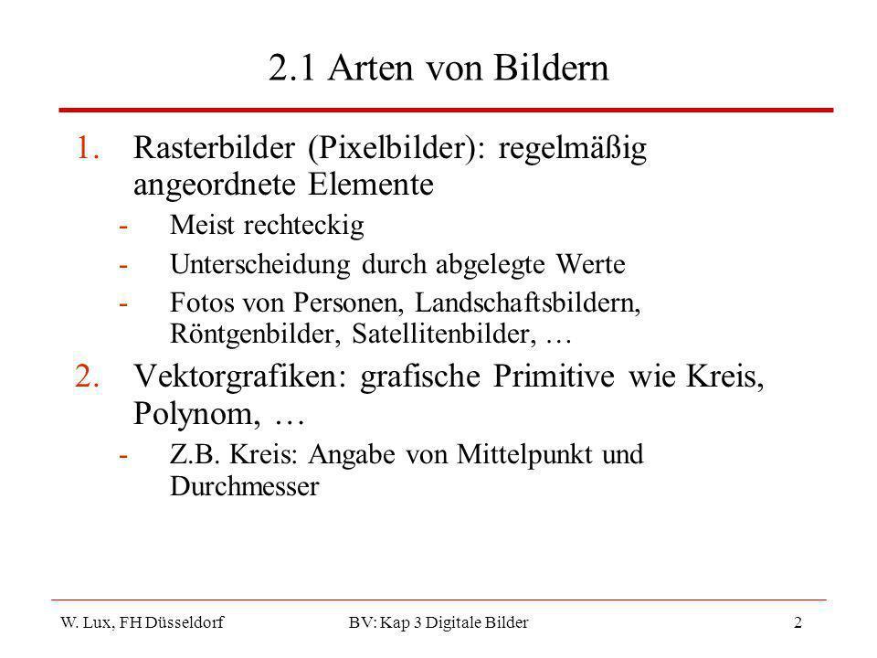 W. Lux, FH Düsseldorf BV: Kap 3 Digitale Bilder2 2.1 Arten von Bildern 1.Rasterbilder (Pixelbilder): regelmäßig angeordnete Elemente -Meist rechteckig