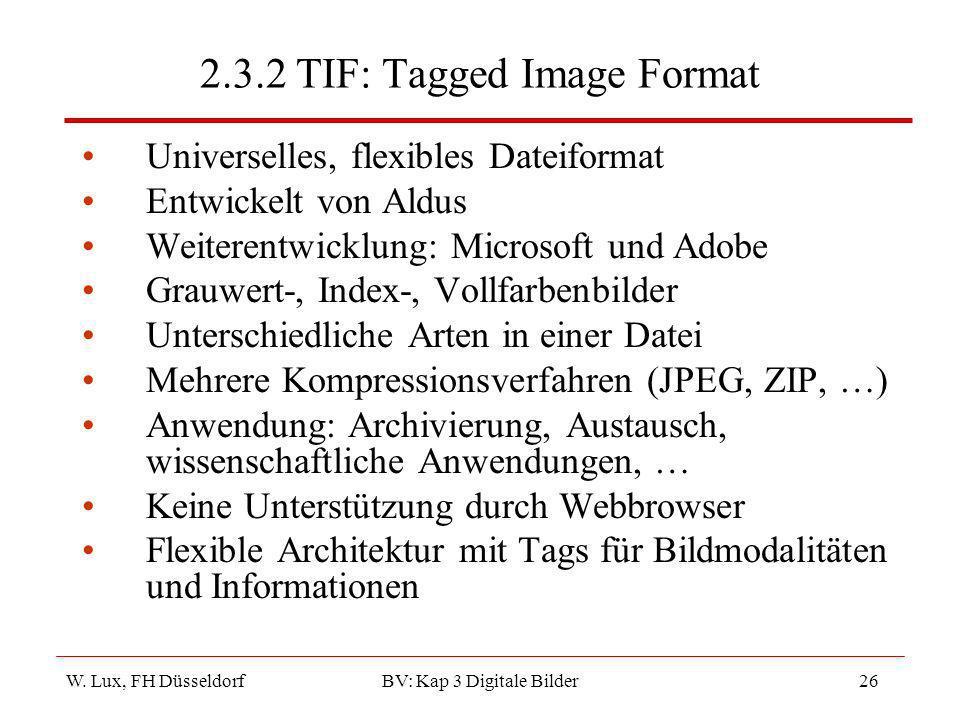 W. Lux, FH Düsseldorf BV: Kap 3 Digitale Bilder26 2.3.2 TIF: Tagged Image Format Universelles, flexibles Dateiformat Entwickelt von Aldus Weiterentwic