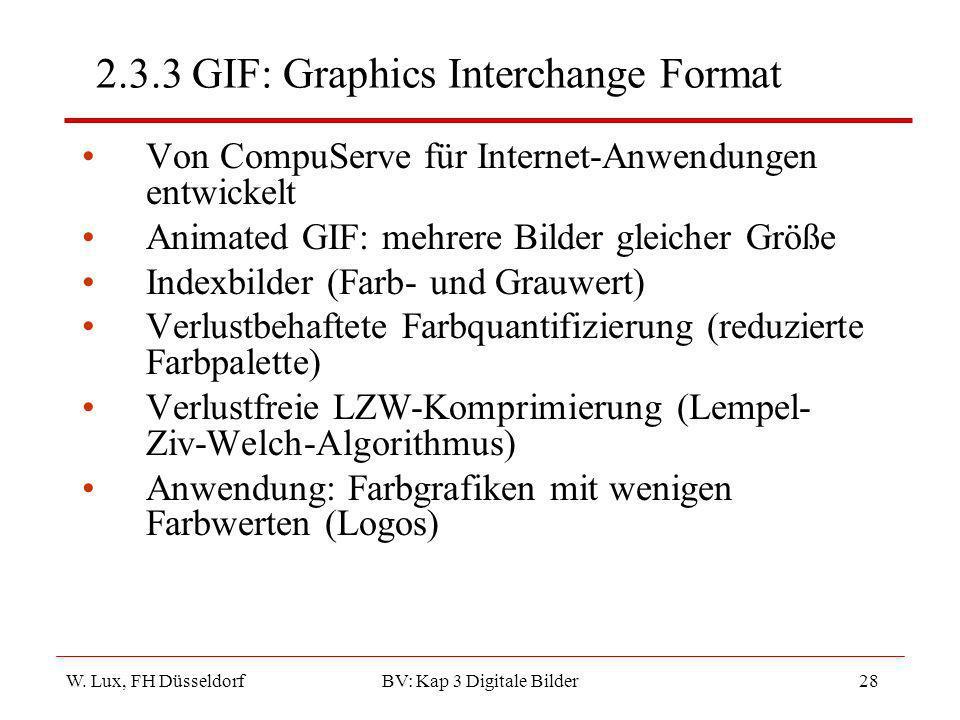 W. Lux, FH Düsseldorf BV: Kap 3 Digitale Bilder28 2.3.3 GIF: Graphics Interchange Format Von CompuServe für Internet-Anwendungen entwickelt Animated G