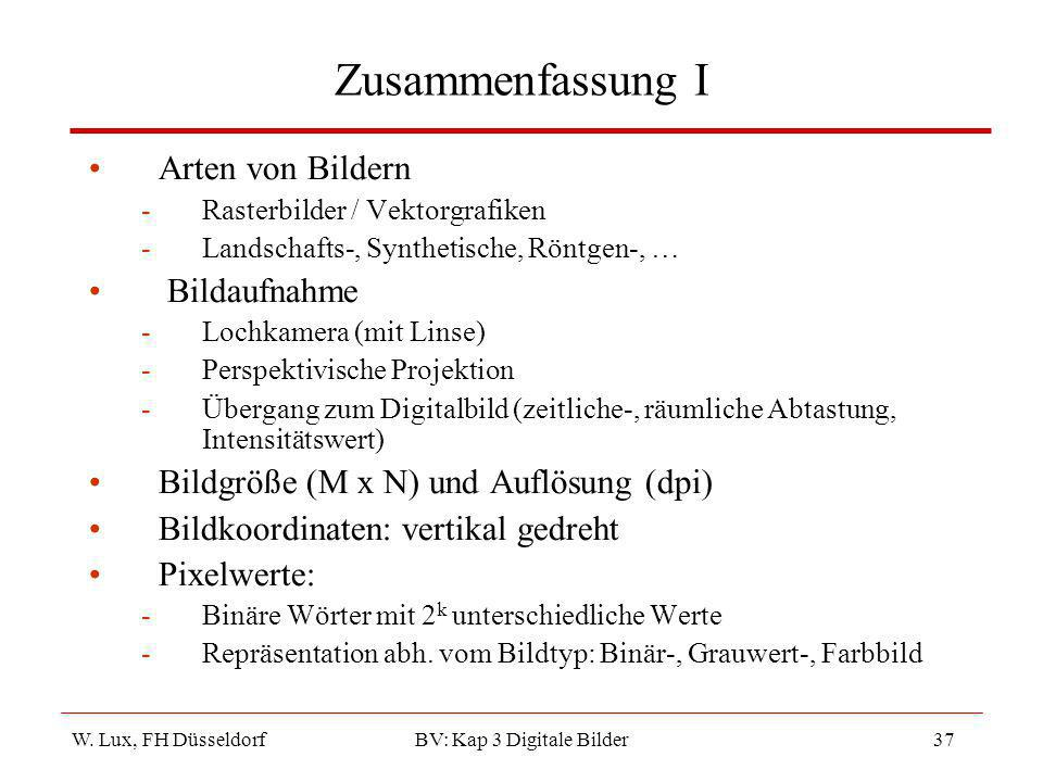 W. Lux, FH Düsseldorf BV: Kap 3 Digitale Bilder37 Zusammenfassung I Arten von Bildern -Rasterbilder / Vektorgrafiken -Landschafts-, Synthetische, Rönt