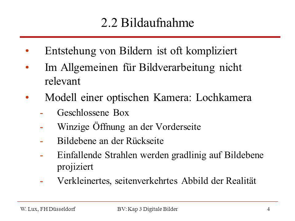W. Lux, FH Düsseldorf BV: Kap 3 Digitale Bilder4 2.2 Bildaufnahme Entstehung von Bildern ist oft kompliziert Im Allgemeinen für Bildverarbeitung nicht