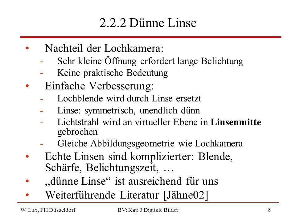 W. Lux, FH Düsseldorf BV: Kap 3 Digitale Bilder8 2.2.2 Dünne Linse Nachteil der Lochkamera: -Sehr kleine Öffnung erfordert lange Belichtung -Keine pra