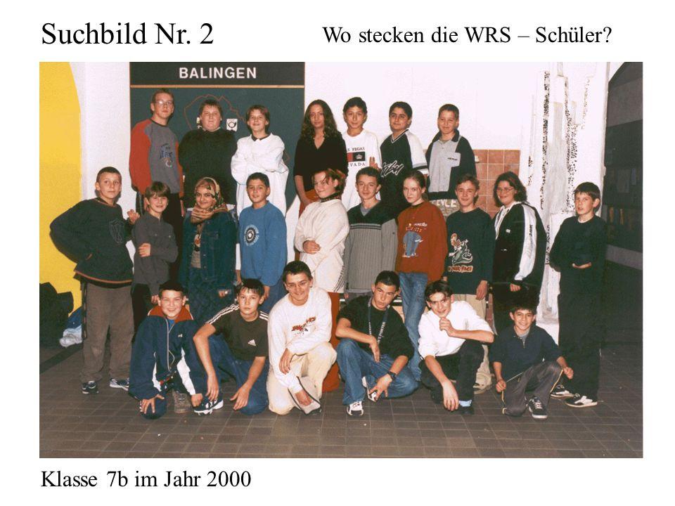 Klasse 7b im Jahr 2000 Suchbild Nr. 2 Wo stecken die WRS – Schüler?