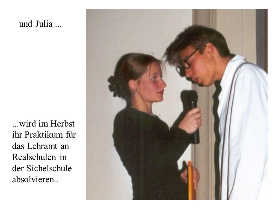 und Julia......wird im Herbst ihr Praktikum für das Lehramt an Realschulen in der Sichelschule absolvieren..