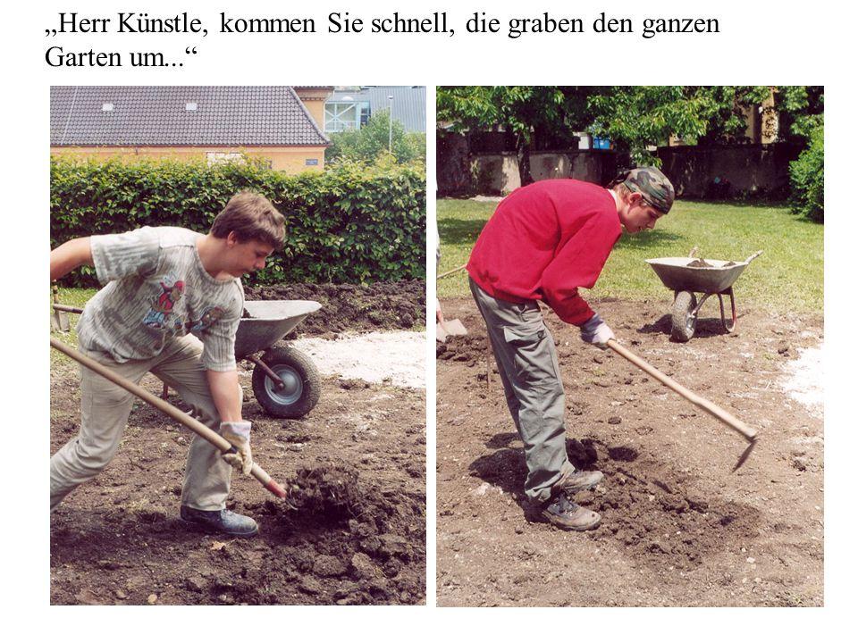 """""""Herr Künstle, kommen Sie schnell, die graben den ganzen Garten um..."""""""