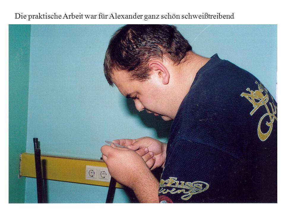 Die praktische Arbeit war für Alexander ganz schön schweißtreibend