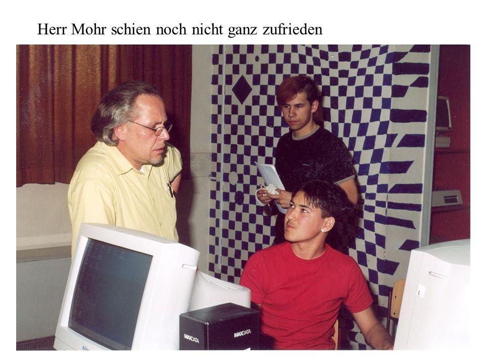 Herr Mohr schien noch nicht ganz zufrieden