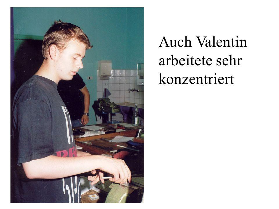 Auch Valentin arbeitete sehr konzentriert