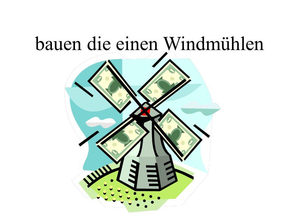 bauen die einen Windmühlen