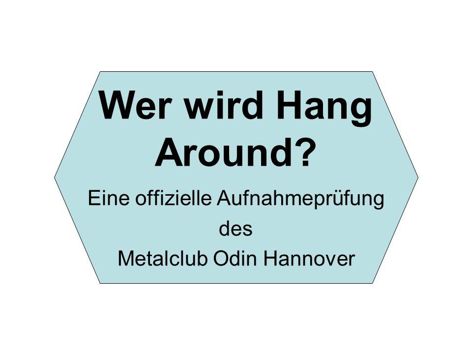 Wer wird Hang Around? Eine offizielle Aufnahmeprüfung des Metalclub Odin Hannover