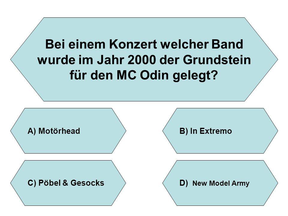 Bei einem Konzert welcher Band wurde im Jahr 2000 der Grundstein für den MC Odin gelegt? A)MotörheadB)In Extremo D) New Model Army C)Pöbel & Gesocks