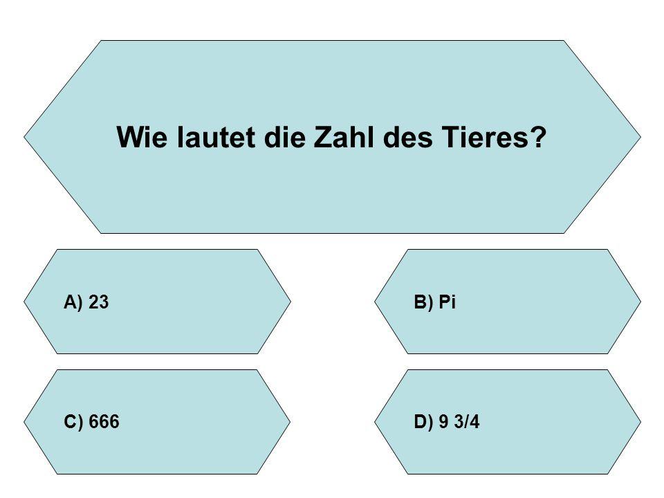 Wie lautet die Zahl des Tieres? A)23B)Pi D)9 3/4C)666