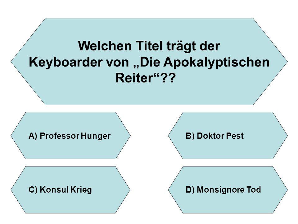 """Welchen Titel trägt der Keyboarder von """"Die Apokalyptischen Reiter""""?? A)Professor HungerB)Doktor Pest D)Monsignore TodC)Konsul Krieg"""