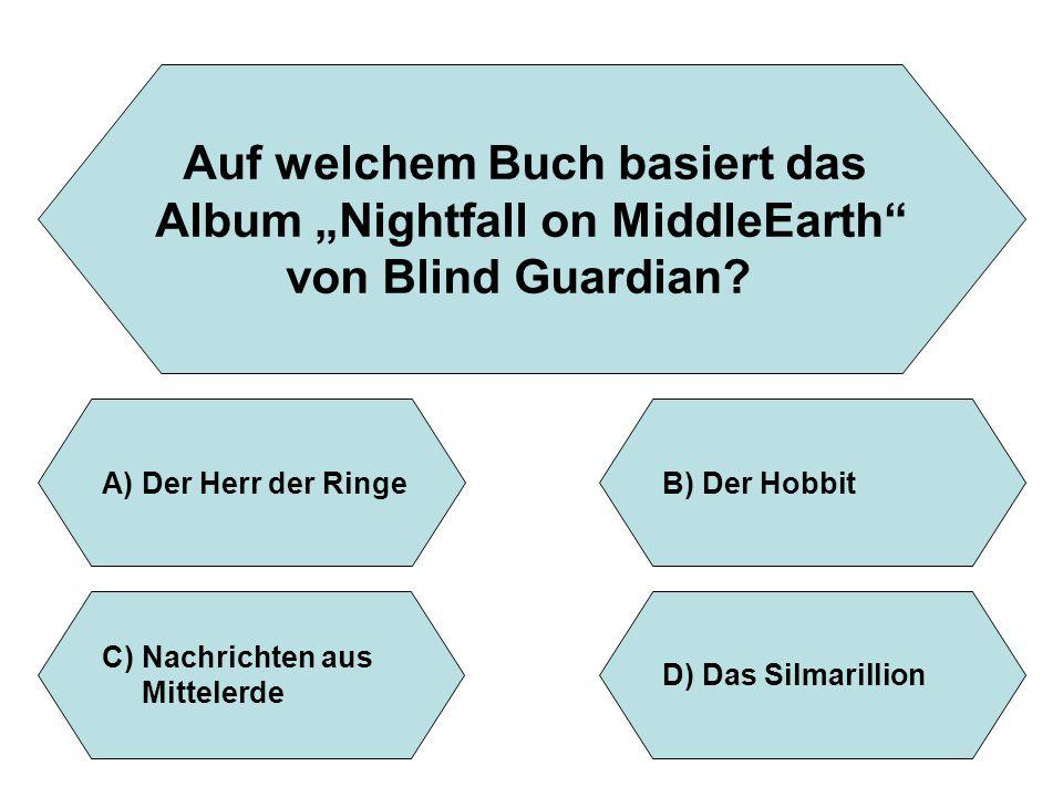"""Auf welchem Buch basiert das Album """"Nightfall on MiddleEarth"""" von Blind Guardian? A)Der Herr der RingeB)Der Hobbit D)Das Silmarillion C)Nachrichten au"""